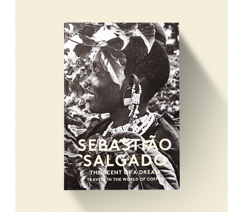 The Scent of a Dream Travels in the World of Coffee - Sebastiao Salgado