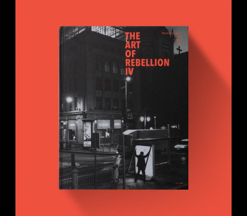 The Art of Rebellion IV - Masterpieces of Urban Art