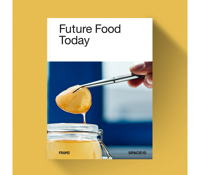 Future Food Today - A cookbook by SPACE10