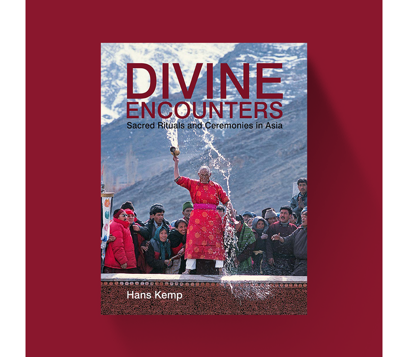 Divine Encounters: Sacred Rituals and Ceremonies in Asia - Hans Kemp