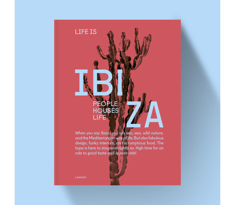 Life is Ibiza - People. Houses. Life.