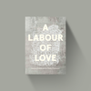 A LABOUR OF LOVE