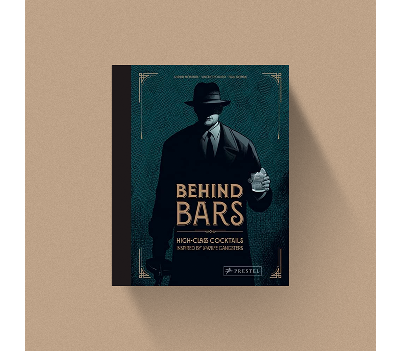 Behind Bars - High Class Cocktails Inspired by Low Life Gangsters