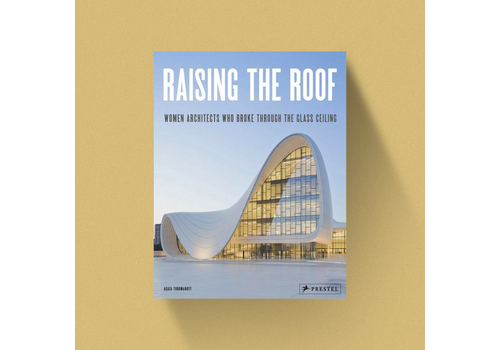 Raising the Roof - Women Architects Who Broke Through the Glass Ceiling