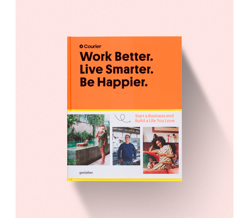 Work better. Live smarter. Be happier - Start a business and build a life you love