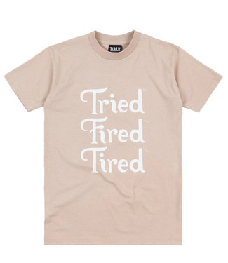 TIRED Tried Fired Tired Ss Tee - Oatmeal