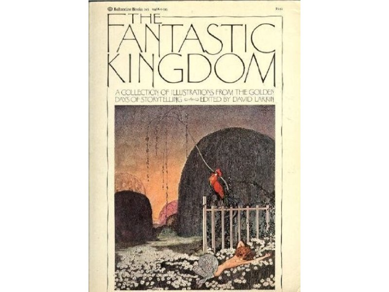 The Fantastic Kingdom: A Collection of Illustrations from the Golden Days of Storytelling