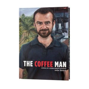 The Coffee Man: Journal of a World Barista Champion - Sasa Sestic