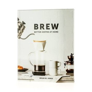 Brew: Better Coffee at Home - Brian W. Jones