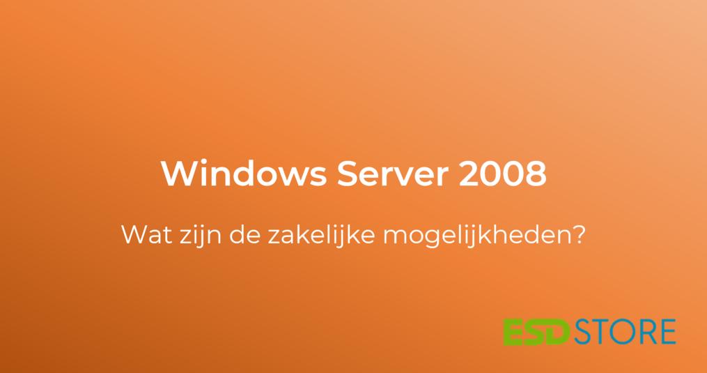 Windows Server 2008 licentie: wat zijn de zakelijke mogelijkheden?
