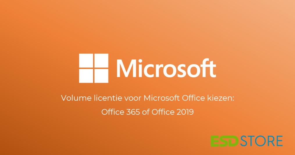 Volume licentie voor Microsoft Office kiezen: Office 365 of Office 2019