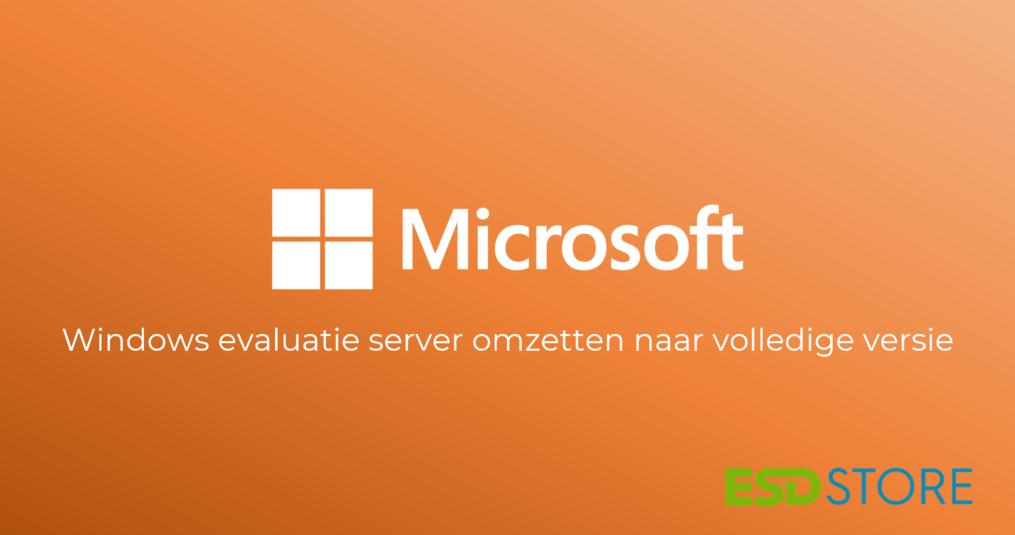 Windows Evaluatie Server omzetten naar volledige versie of uw Windows Server upgraden