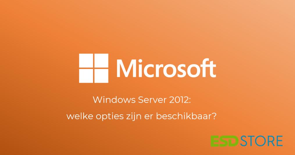 Windows Server 2012 licentie: welke opties zijn er beschikbaar?
