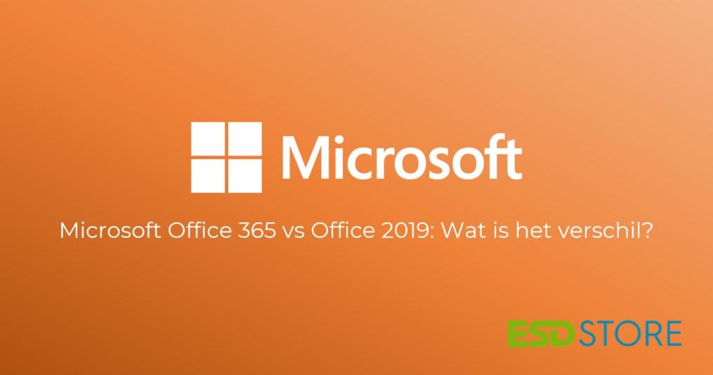 Microsoft Office 365 vs Office 2019: Wat is het verschil?