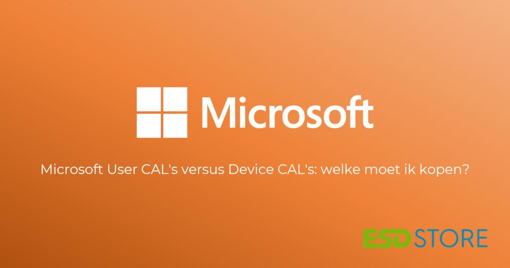 Microsoft User CAL vs. Device CAL: wat zijn de verschillen?