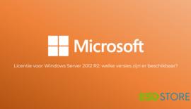 Licentie voor Windows Server 2012 R2: welke versies zijn er beschikbaar?