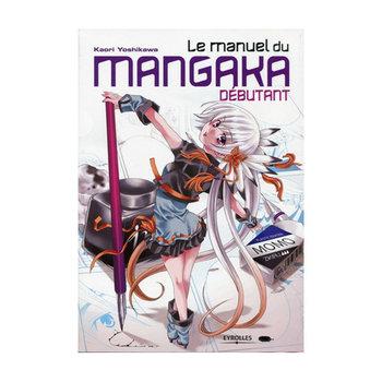 EYROLLES Le manuel du mangaka débutant