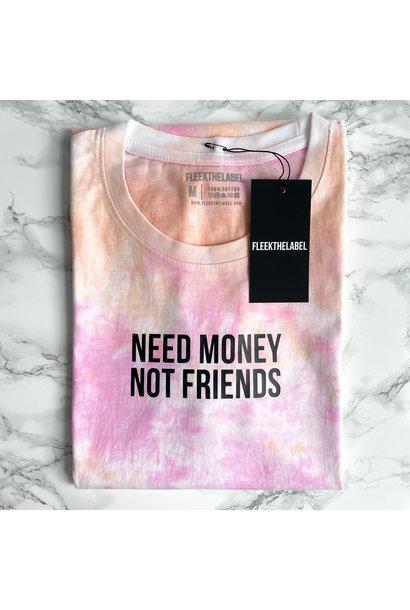 NEED MONEY NOT FRIENDS / TIE DYE ORANGEPINK