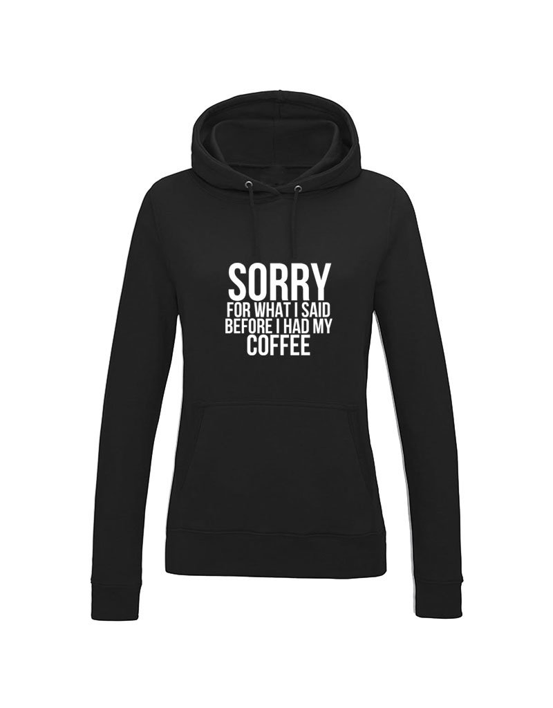 UMustHave Hoodie | Sorry for what i said before coffee