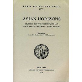 Monash University Press Asian Horizons: Giuseppe Tucci's Buddhist, Indian, Himalayan and Central Asian Studies, ed. by A.A. di Castro and David Templeman