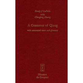 Mouton de Gruyter A Grammar of Qiang, with annotated texts and glossary, by Randy J. LaPolla and Chenglen Huang