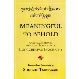 Create Space Meaningful to Behold: A Critical Edition & Annotated Translation of Longchenpa's Biography, by Shinichi Tsumagari