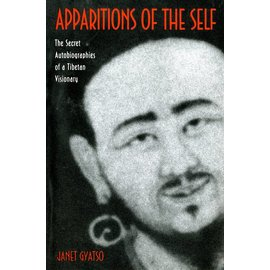 Princeton University Press Apparitions of the Self - The Secret Autobiographies of a Tibetan Visionary by Janet Gyatso