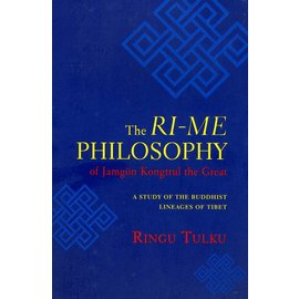 Shambhala The Ri-me Philosophy - A Study of the Buddhist Lineage of Tibet by Jamgön Kongtrul the Great - Translated by Ringu Tulku, edited by Ann Helm