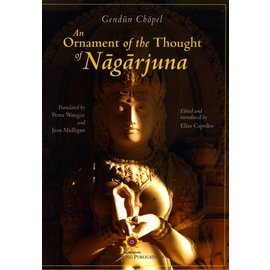 Shang Shung Publications An Ornament of the Thought of Nagarjuna  by Gendün Chöpel - Translated by Pema Wangjie and Jean Mulligan, Edited by Elias Capriles