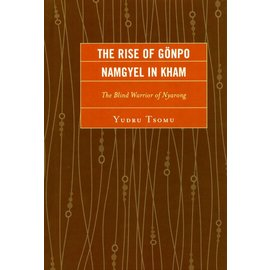Lexington Books The Rise of Gönpo Namgyel in Kham - The Blind Warrior of Nyarong by Yudru Tsomu