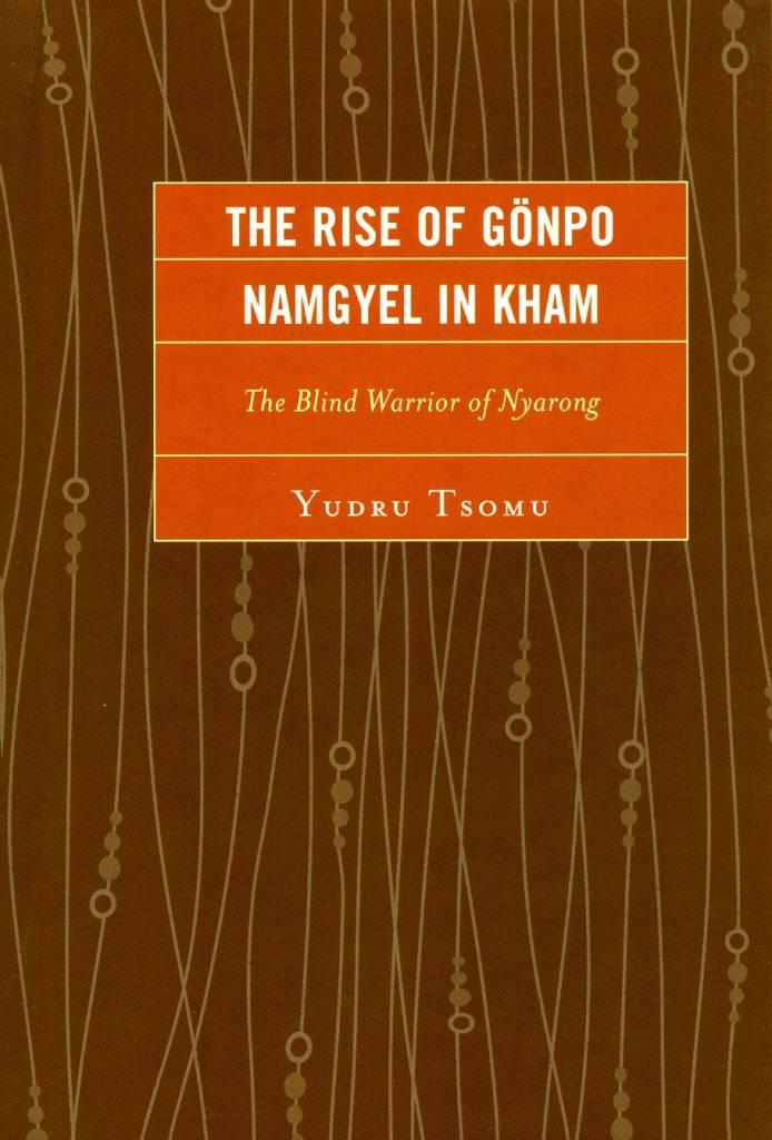 The Rise of Gönpo Namgyel in Kham - The Blind Warrior of Nyarong by Yudru  Tsomu