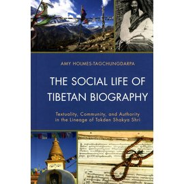 Lexington Books The Social Life of Tibetan Biographies - Textuality, Community, and Authority in the Lineage of Tokden Shakya Shri - by Amy Holmes-Tagschungdarpa