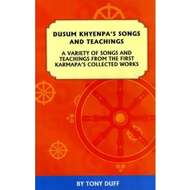 Padma Karpo Tranlation Committee Dusum Khyenpa´s Songs and Teachings - A Variety of Songs and Teachings from the First Karmapa's Collected Works - by Tony Duff
