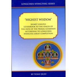 Padma Karpo Tranlation Committee Highest Wisdom - Jigme Lingpa´s Guidebook for the Stages of the Primal Guardian according to Longchen Nyingtig Great Completion - by Tony Duff
