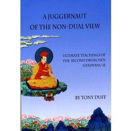 Padma Karpo Tranlation Committee A Juggernaut of the Non-Dual View - Ultimate Teachings of the Second Drukchen Gyalwang Je - by Tony Duff