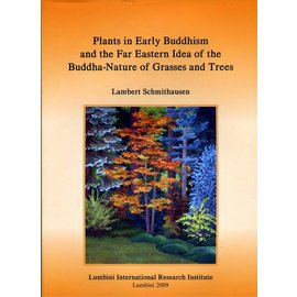Lumbini International Research Institute Plants in Early Buddhism and the Far Eastern Idea of the Buddha-Nature of Grasses and Trees by Lambert Schmithausen