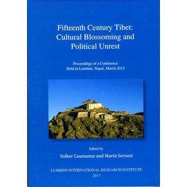 Lumbini International Research Institute Fifteenth Century Tibet: Cultural Blossoming and Political Unrest - ed.: Volker Caumanns and Marta Sernesi