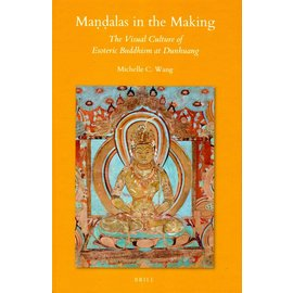 Brill Mandalas in the Making - The Visual Culture of Esoteric Buddhism at Dunhuang - by Michelle C. Wang