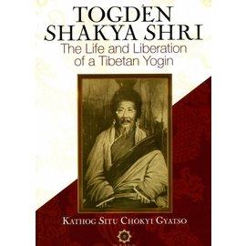 Shang Shung Publications Togden Shakya Shri - The Life and Liberation of a Tibetan Yogin - by Kathog Titu Chökyi Gyatso