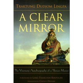 Rangjung Yeshe Publications A Clear Mirror - The Visionary Autobiography of a Tibetan Master - by Traktung Dudjom Lingpa
