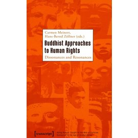 transcript Verlag Buddhist Approaches to Human Rights - Dissonance and Resonance - Edited by Carmen Meinert and Hans-Bernd Zöllner