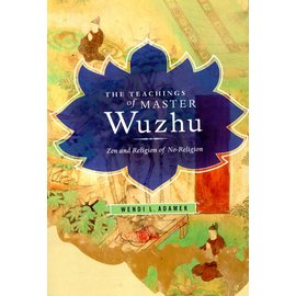 Columbia University Press The Teaching of Master Wuzhu - Zen and Religion of No-Religion - by Wendi L. Adamek
