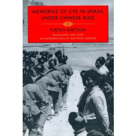 Columbia University Press Memories of Life in Lhasa under Chinese Rule, by Tubten Khetsun, transl. by Matthew Arkester