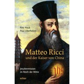 echter Matteo Ricci und der Kaiser von China - Jesuitenmission im Reich der Mitte - von Rita Haub und Paul Oberholzer