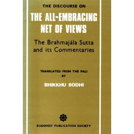 Buddhist Publication Society The All-Embracing Net of Views - The Brahmajala Sutta and its Commentaries - Translation by Bhikkhu Bodhi