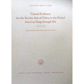 Artibus Asiae Publishers Textual Evidence for the Secular Arts of China in the Period from Liu Sung through Sui (A.D. 420 - 618) - by Alexander Coburn Soper