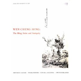 Artibus Asiae Publishers Wen Cheng-Ming: The MIng Artists and Antiquity - by Anne De Coursey Clapp