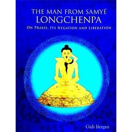 Aditya Prakashan The Man from Samye - Longchenpa on Praxis, it's Negation and Liberation - by Gidi Ifergan
