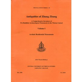 Central University of Tibetan Studies, Sarnath, Varanasi Antiquities from Zhang Zhung: A Comprehensive Inventory of pre-Buddhist Archaeological Monuments in the Tibetan Upland, by John Vencent Bellezza
