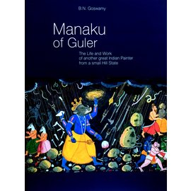 Museum Rietberg Zürich Manaku of Guler: The Life and work of anouther great Indian Painter from a small Hill State, by B.N. Goswamy